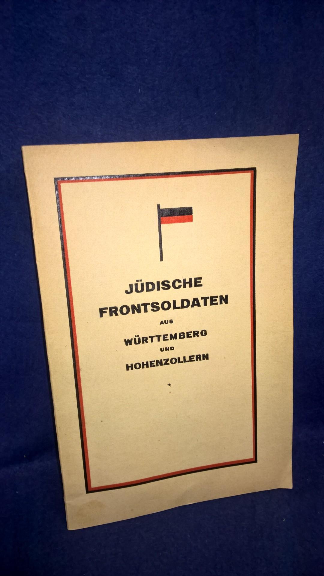 Jüdische Frontsoldaten aus Württemberg und Hohenzollern. Hochinteressantes Werk mit den jüdischen Gefallenen im Weltkrieg sowie eine Auflistung der jüdischen Soldaten mit Ordensverleihungen.