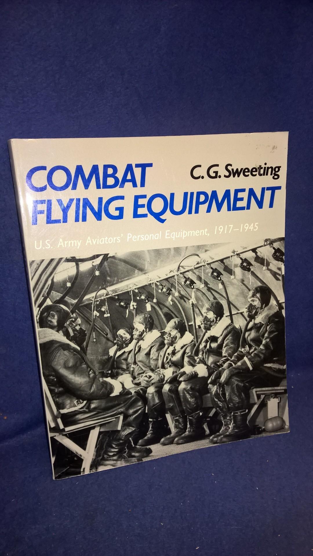Combat Flying Equipment. U.S. Army Aviator's Personal Equipment, 1917-1945.