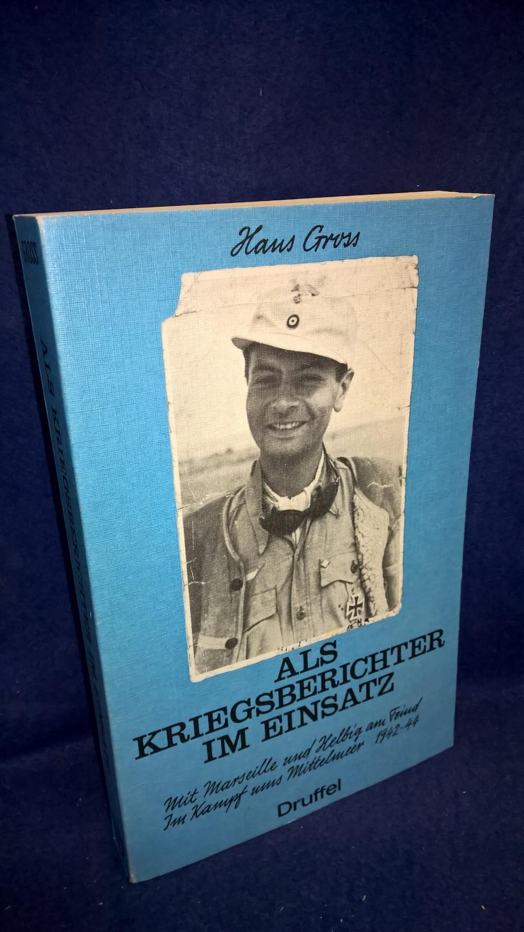 Als Kriegsberichter im Einsatz.. Mit Marseille und Helbig am Feind. Im Kampf ums Mittelmeer 1942- 44.