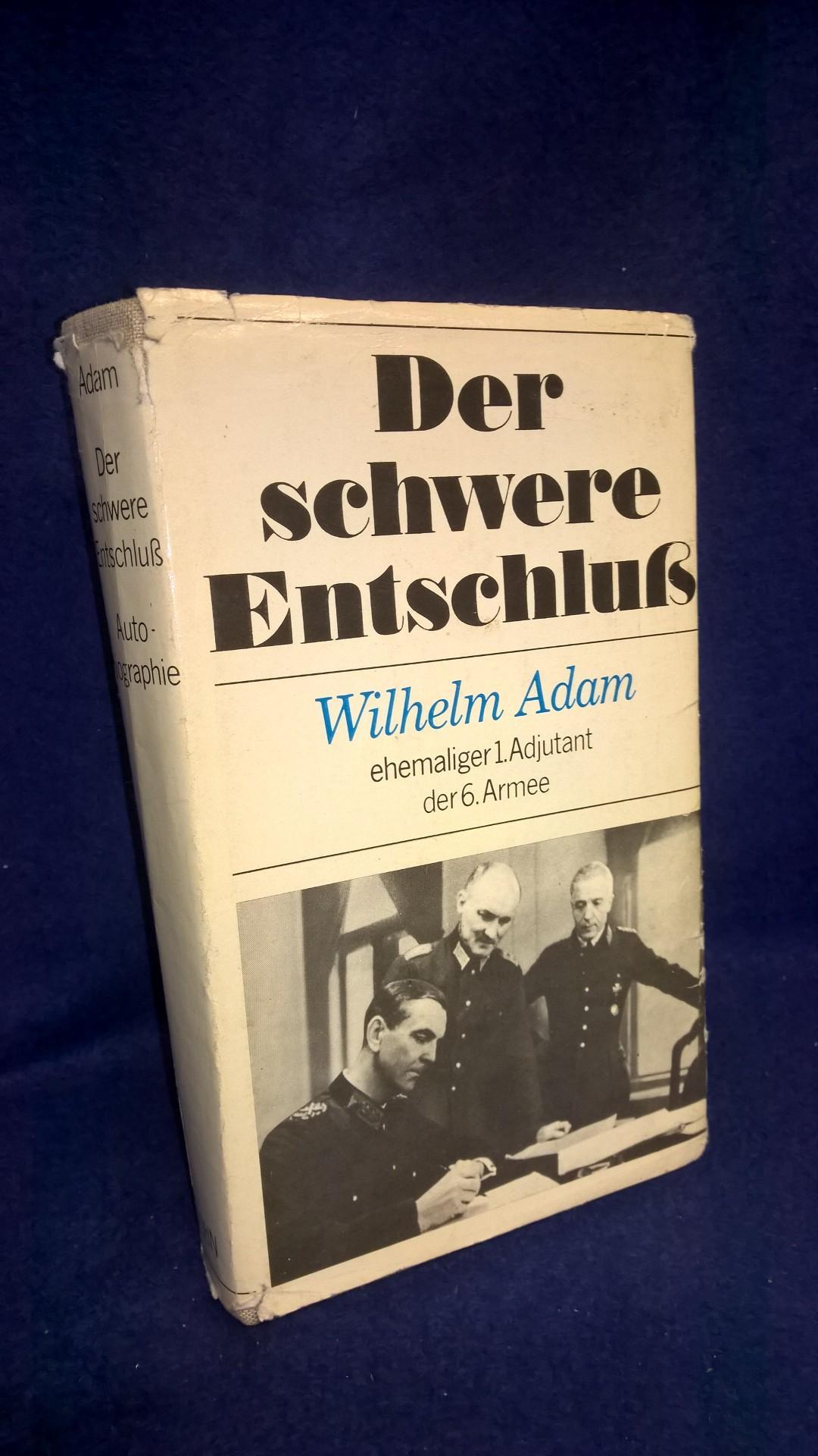 Der schwere Entschluß - Wilhelm Adam, ehemaliger 1. Adjutant der 6. Armee in Stalingrad.