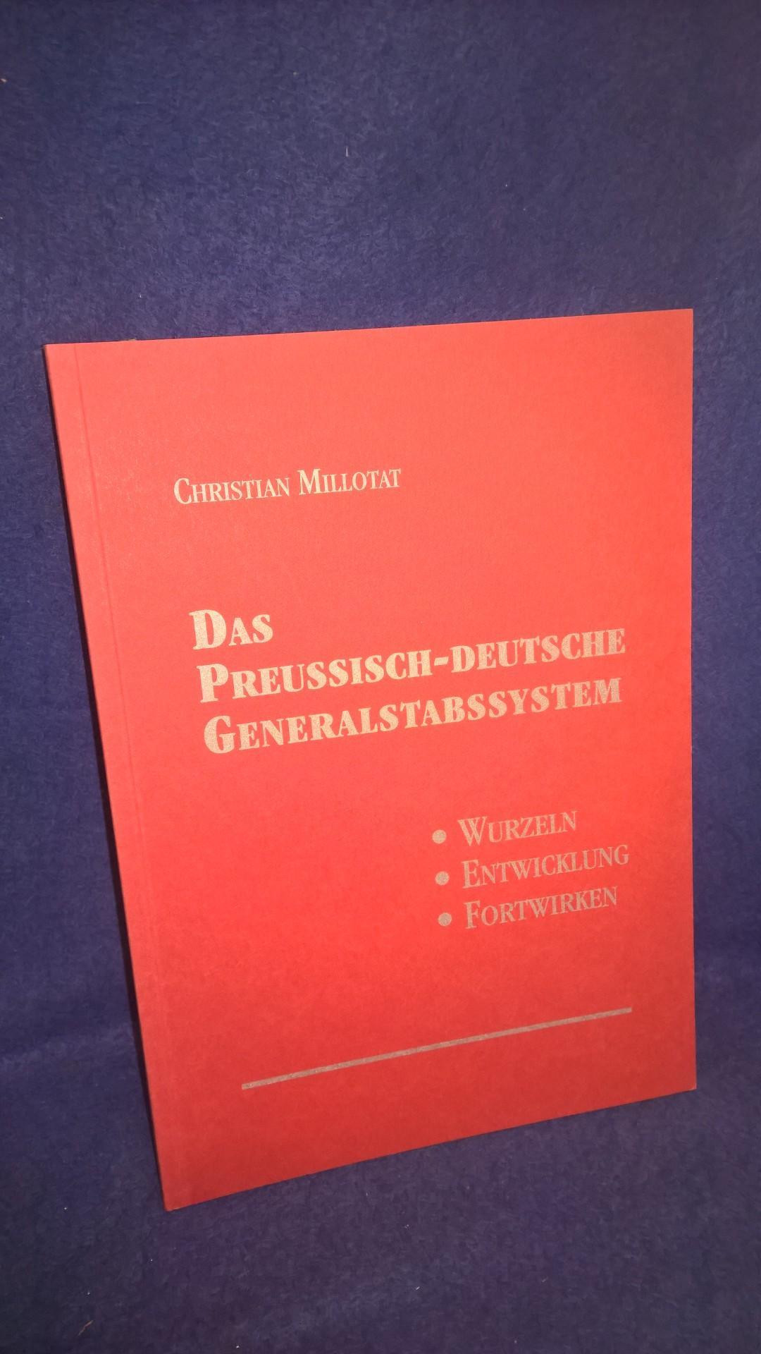 Das Preussisch-Deutsche Generalstabssystem - Wurzeln - Entwicklung - Fortwirken.