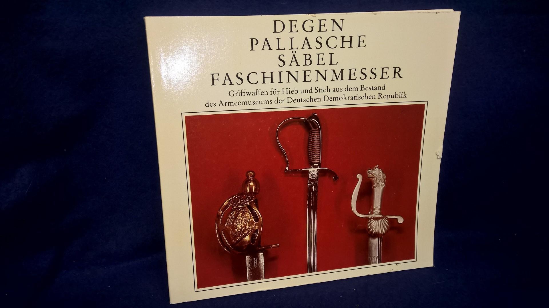 DEGEN, PALLASCHE, SÄBEL, FASCHINENMESSER. Griffwaffen für Hieb und Stich aus dem Bestand des Armeemuseums der Deutschen Demokratischen Republik